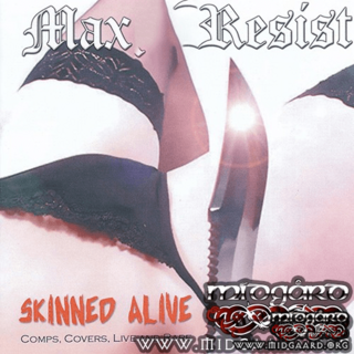 Max Resist - Skinned Alive: Comps, Covers, Live and Rare