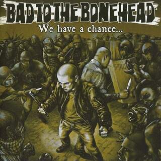 Bad to the bonehead - We have a chance